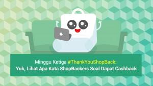 Minggu Ketiga #ThankYouShopBack: Yuk, Lihat Apa Kata ShopBackers Soal Dapat Cashback